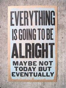 http://s3.amazonaws.com/images.horgandesignbuild.com/blog/everythingisgonnabealright.jpg